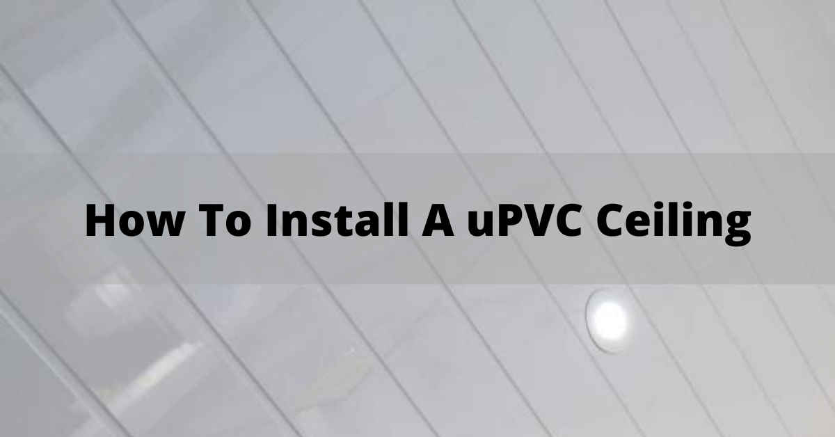 How To Install A PVC Ceiling