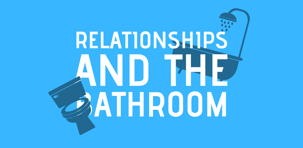 Relationships & The Bathroom