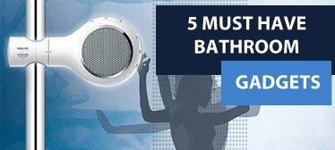 5 must have bathroom gadgets