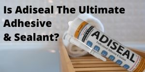 Is Adiseal the Ultimate Adhesive & Sealant?