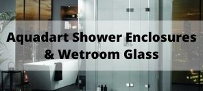 Introducing Aquadart Shower Enclosures & Wet Room Shower Screens