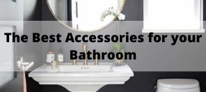 The Best Accessories For Your New Bathroom