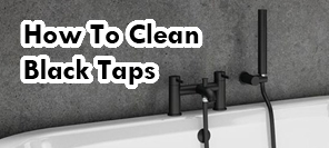 How To Clean Black Taps