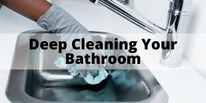 Deep Cleaning Your Bathroom - Bathroom Cleaning Tips
