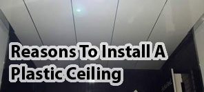 Reasons to install a plastic ceiling