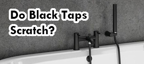 Do black taps scratch?