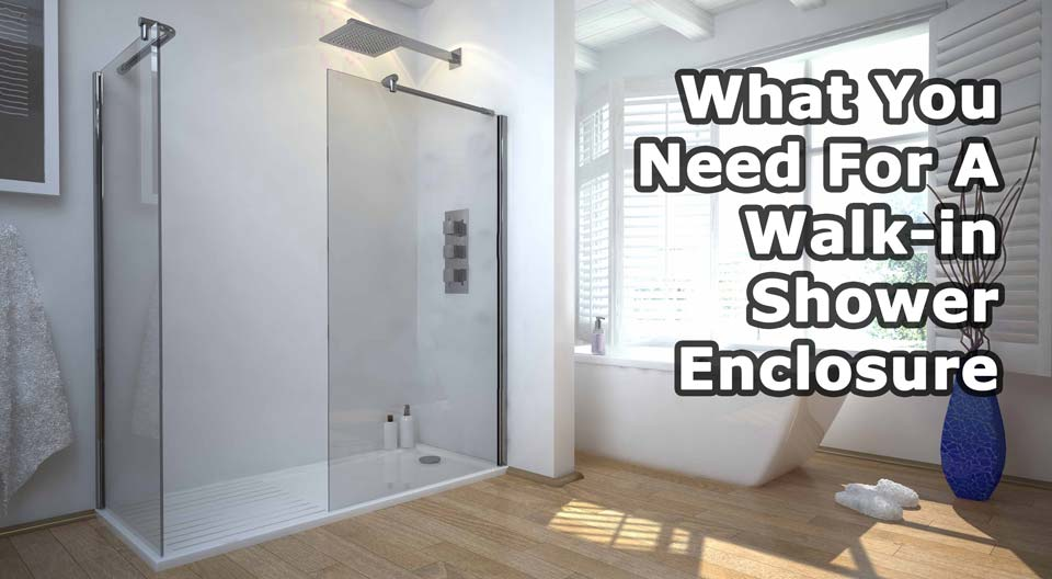 what you need for a walk-in shower enclosure